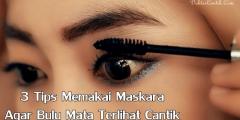 3 Tips Memakai Maskara Agar Bulu Mata Terlihat Cantik